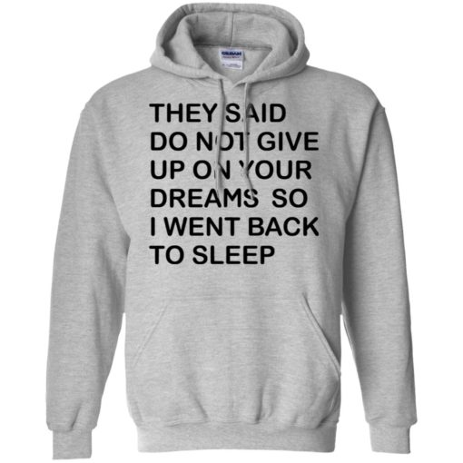 They said don't give up on your dreams so hoodie