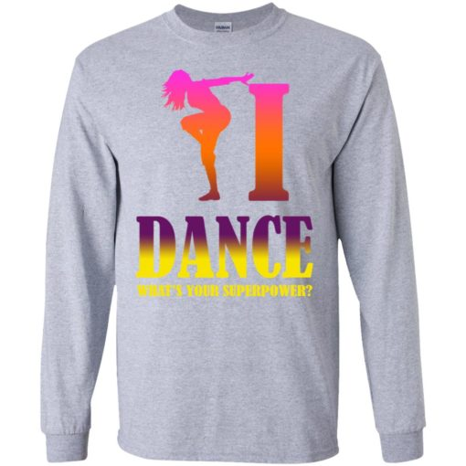 Dancing lover shirt i dance what's your superpower long sleeve