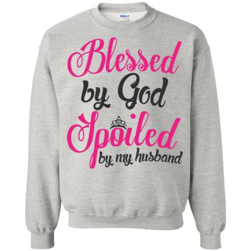 Blessed by god spoiled by my husband sweatshirt