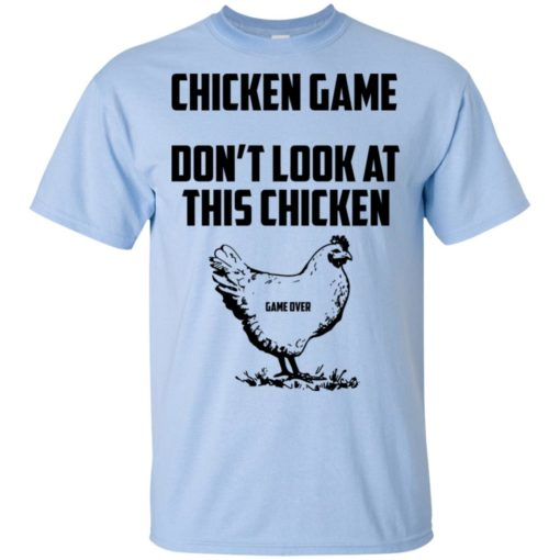 Chicken game funny dont look at this chicken end t-shirt