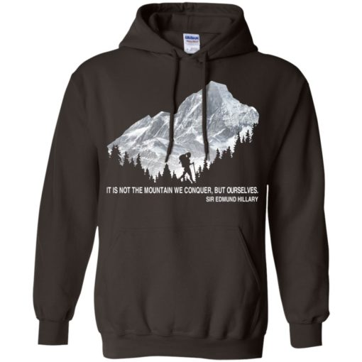 It is not the mountain we conquer but ourselves hiking hoodie