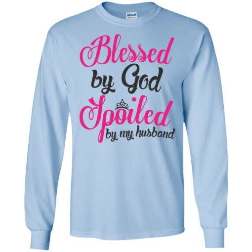 Blessed by god spoiled by my husband long sleeve