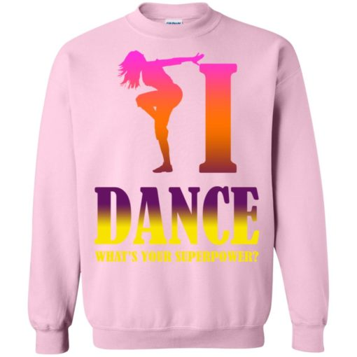 Dancing lover shirt i dance what's your superpower sweatshirt