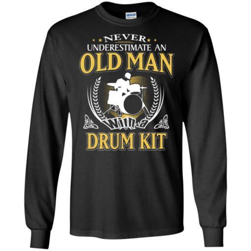 Never underestimate an old man with drum kit long sleeve