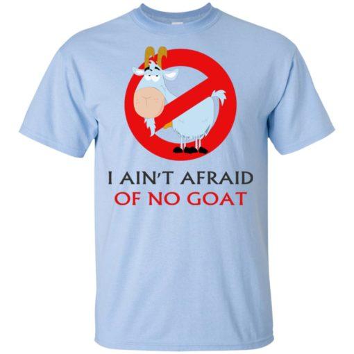 I ain't afraid of no goat funny saying t-shirt