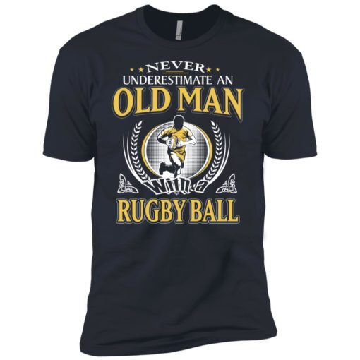 Never underestimate an old man with rugbyball premium t-shirt