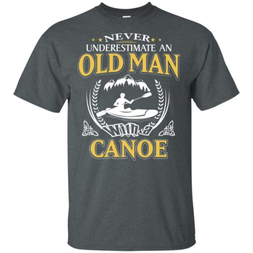 Never underestimate an old man with canoe t-shirt
