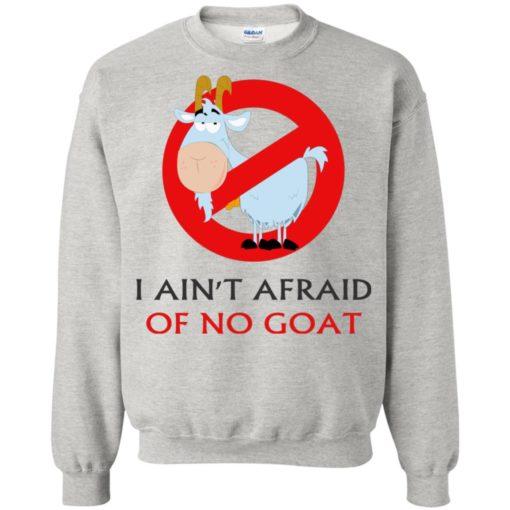 I ain't afraid of no goat funny saying sweatshirt