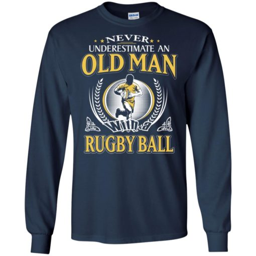 Never underestimate an old man with rugbyball long sleeve