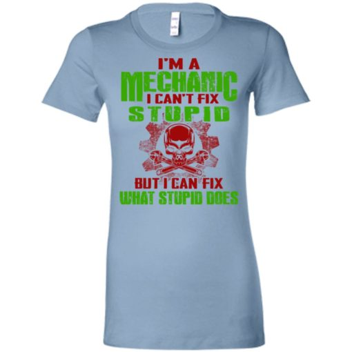 I'm mechanic i cant fix stupid but can fix what does women tee