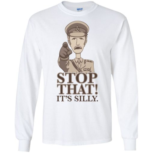 Stop that it's silly monty python gift long sleeve