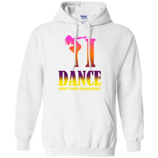 Dancing lover shirt i dance what's your superpower hoodie