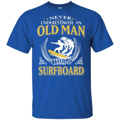 Never underestimate an old man with surfboard t-shirt