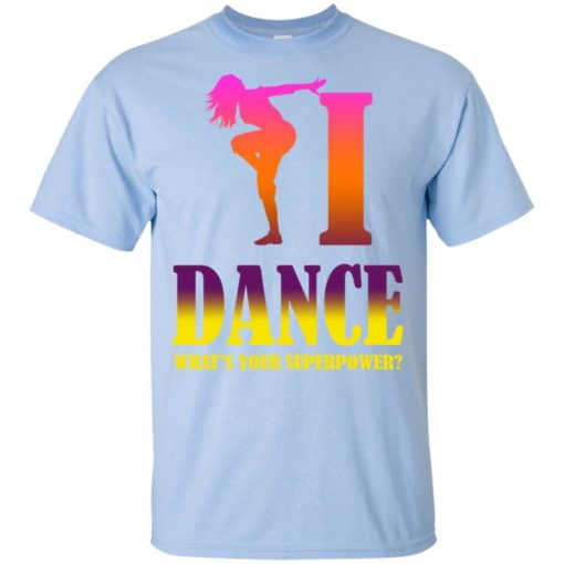 Dancing lover shirt i dance what's your superpower t-shirt