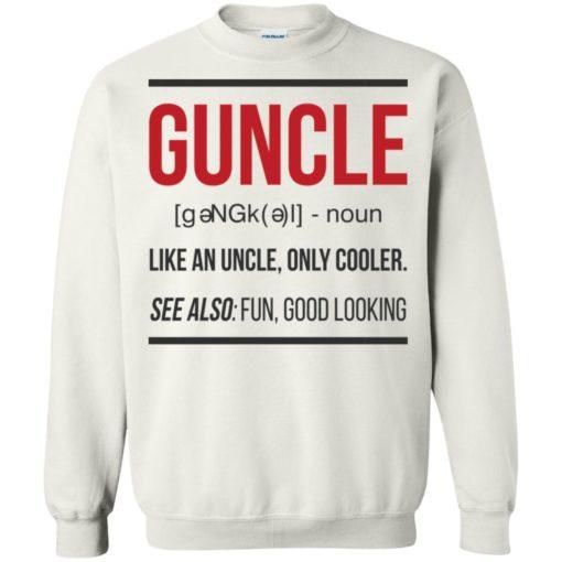 Guncle funny gun uncle noun cooler uncle fun good looking sweatshirt
