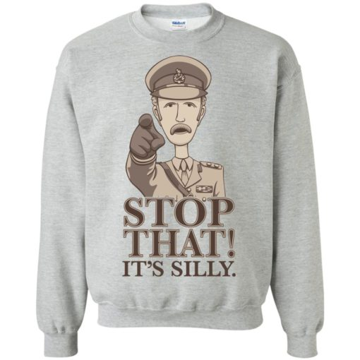 Stop that it's silly monty python gift sweatshirt