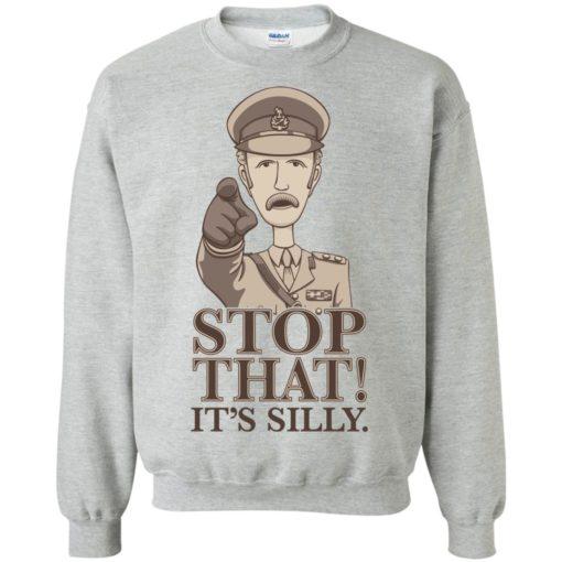 Stop that it's silly monty python gift sweatshirt