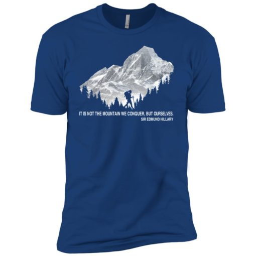 It is not the mountain we conquer but ourselves hiking premium t-shirt