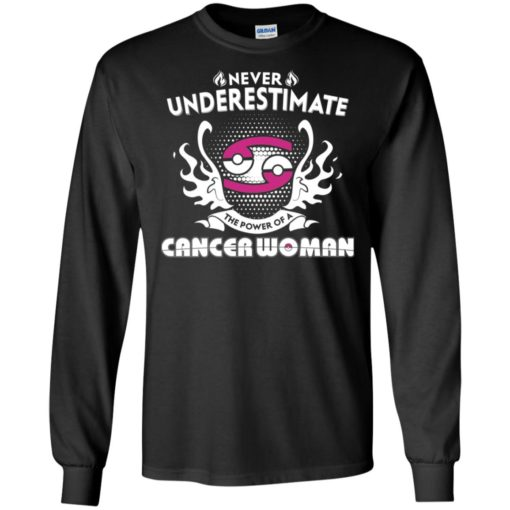 Never underestimate the power of cancer woman long sleeve