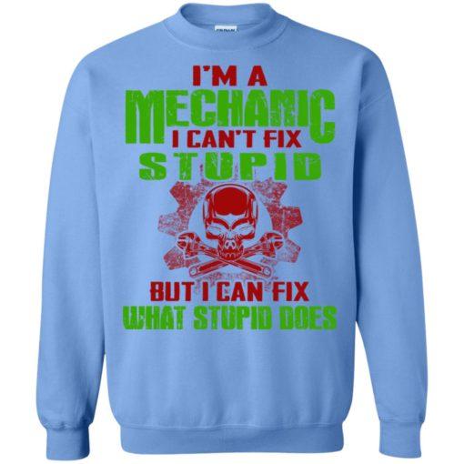 I'm mechanic i cant fix stupid but can fix what does sweatshirt