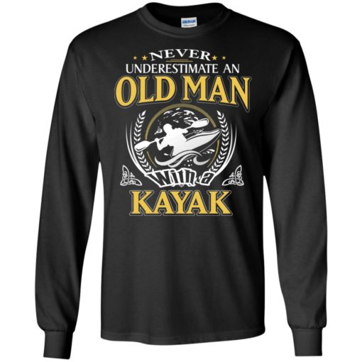 Never underestimate an old man with kayak long sleeve