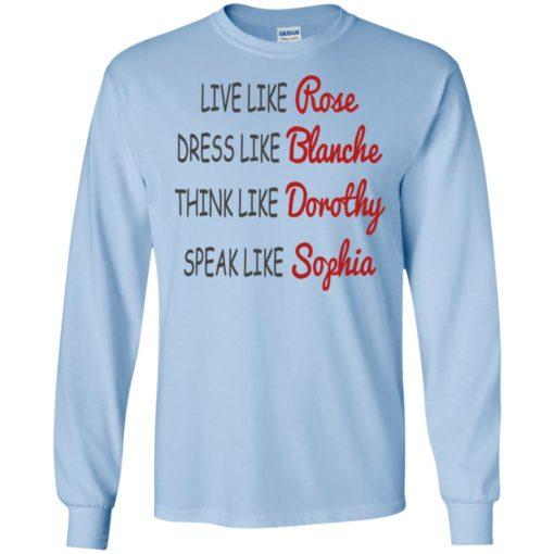 Live like rose dress like blanche think like dorothy speak like sophia long sleeve