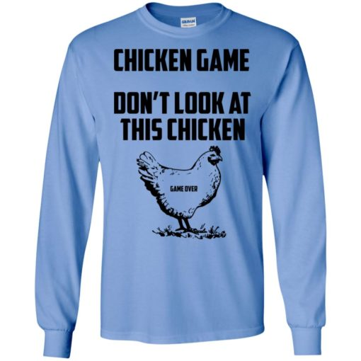 Chicken game funny dont look at this chicken end long sleeve