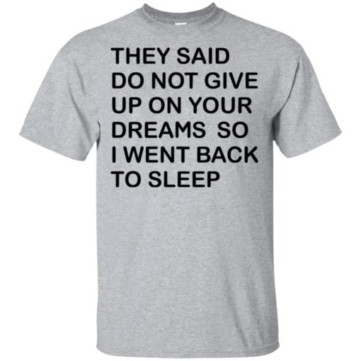 They said don't give up on your dreams so t-shirt