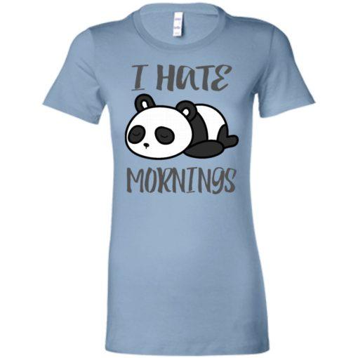 Panda lover gift i hate mornings funny women tee