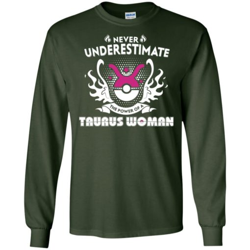 Never underestimate the power of taurus woman long sleeve
