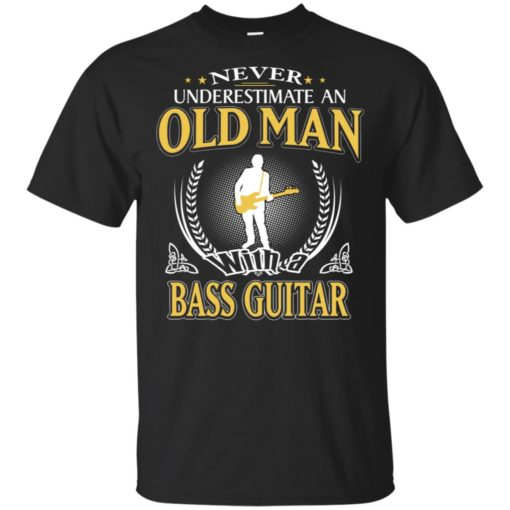 Never underestimate an old man with bass guitar t-shirt