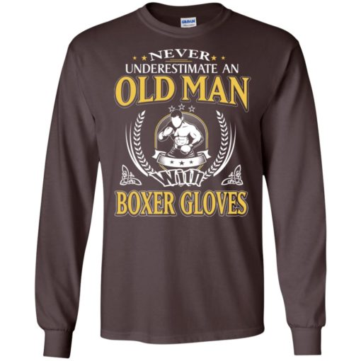 Never underestimate an old man with boxer long sleeve