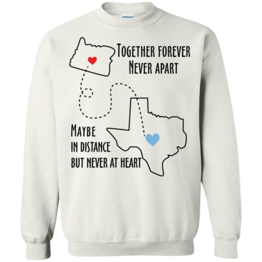 Together forever never apart maybe in distance but never at heart texas lover sweatshirt