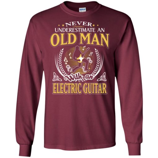 Never underestimate an old man with electric guitar long sleeve
