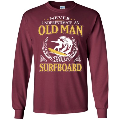 Never underestimate an old man with surfboard long sleeve