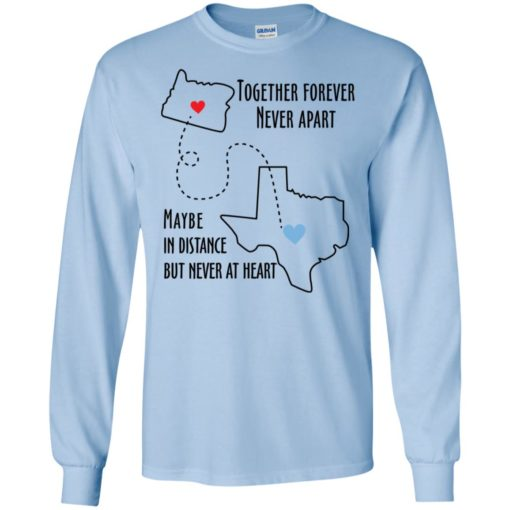Together forever never apart maybe in distance but never at heart texas lover long sleeve