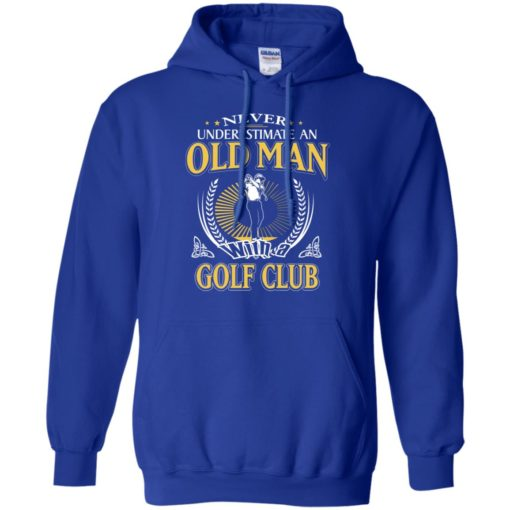 Never underestimate an old man with golf club hoodie