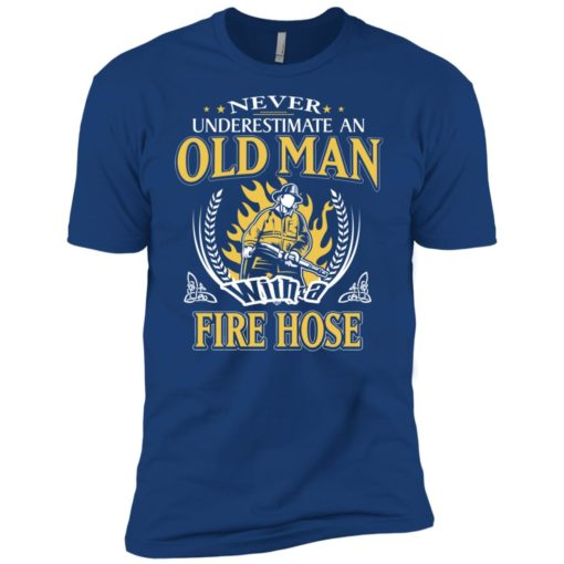 Never underestimate an old man with fire hose premium t-shirt