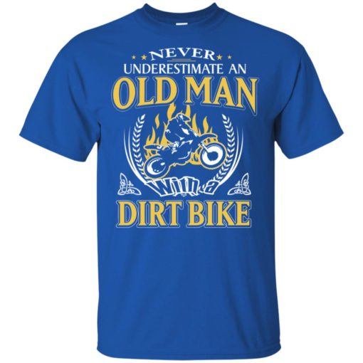 Never underestimate an old man with dirt bike t-shirt