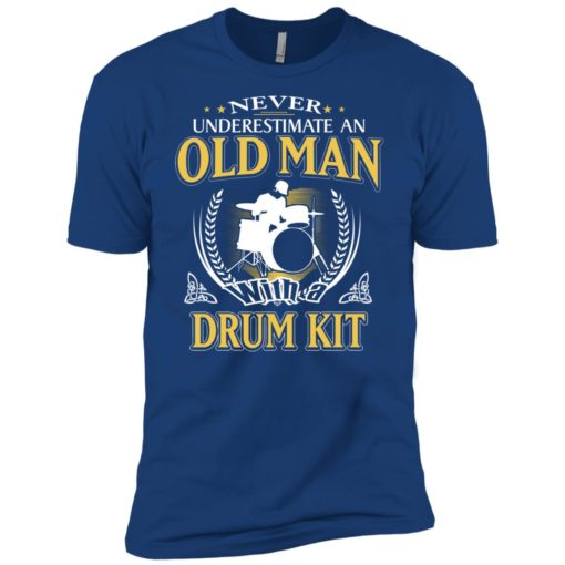 Never underestimate an old man with drum kit premium t-shirt
