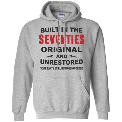 Built in the seventies original and unrestored 70s funny birthday gift hoodie