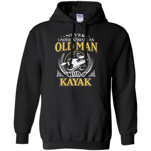 Never underestimate an old man with kayak hoodie