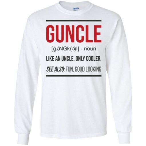 Guncle funny gun uncle noun cooler uncle fun good looking long sleeve