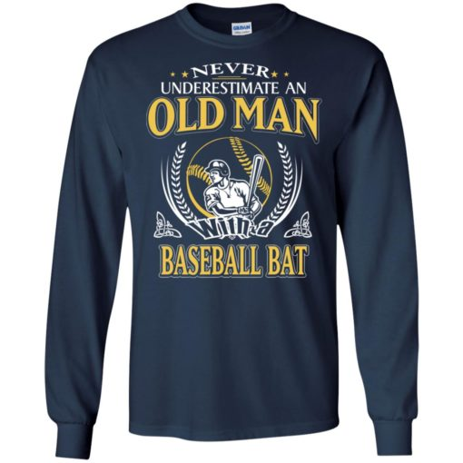 Never underestimate an old man with baseball bat long sleeve