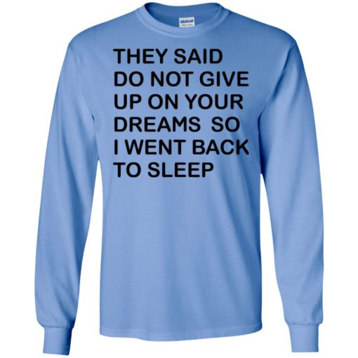 They said don't give up on your dreams so long sleeve