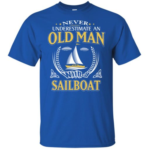 Never underestimate an old man with sailboat t-shirt