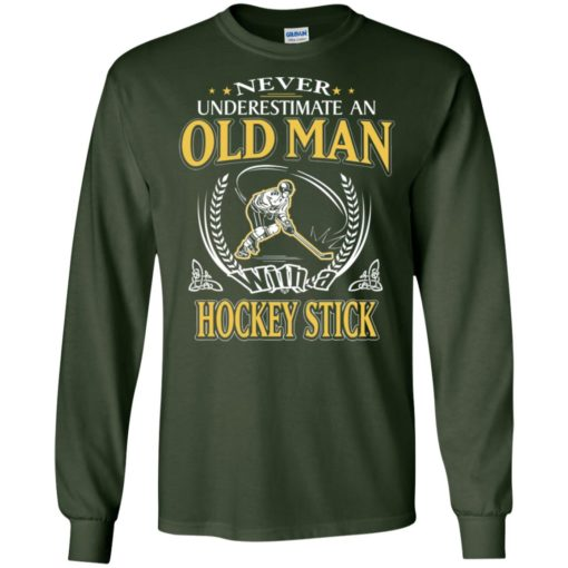 Never underestimate an old man with hockey stick long sleeve