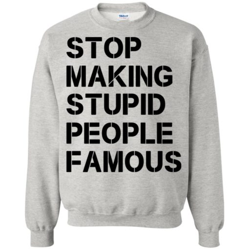 Stop making stupid people famous black sweatshirt