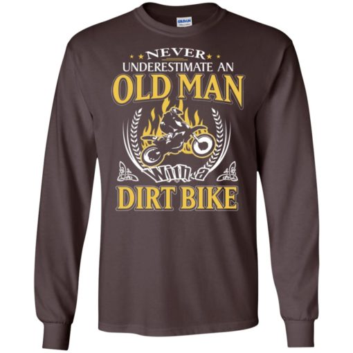 Never underestimate an old man with dirt bike long sleeve