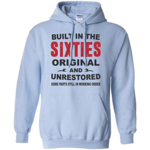 Built in the sixties original and unrestored 60s funny birthday gift hoodie